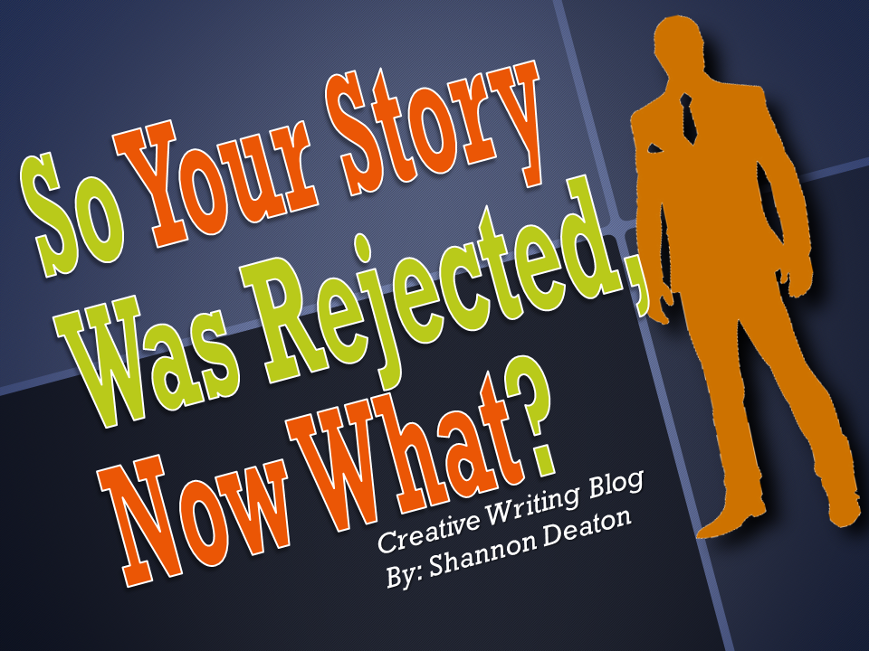 So Your Story Was Rejected, Now What?